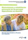 Mantenimiento y rehabilitación psicosocial de las personas dependientes en domicilio. Atención socio-sanitaria a personas en el domicilio.