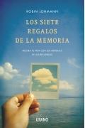Los siete regalos de la memoria. Mejora tu vida con los mensajes de los recuerdos