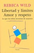 Libertad y límites. Amor y respeto. Lo que los niños necesitan de nosotros.