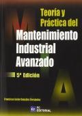 Teoría y práctica del mantenimiento industrial avanzado.