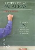 El poder de las palabras. El uso de la PNL para mejorar la comunicación, el aprendizaje y la conducta.