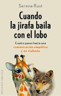 Cuando la jirafa baila con el lobo. Cuatro pasos hacia una comunicación empática y no violenta