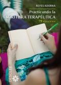 Practicando la escritura terapéutica. 79 ejercicios