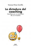 La dictadura del coaching Manifiesto por una educación del yo al nosotros