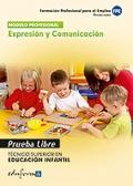 Expresión y comunicación. Prueba libre. Técnico Superior en Educación Infantil. Formación profesional para el empleo.