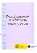 Guía Técnica para la integración de la Prevención de riesgos laborales en el sistema general de gestión de la empresa