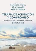 Terapia de aceptación y compromiso. Proceso y práctica del cambio consciente (mindfulness)