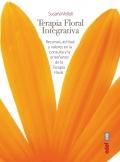 Terapia floral integrativa. Recursos, actitud y valores en la consulta y la enseñanza de la terapia floral.