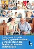 Gestión, aprovisionamiento y cocina en la unidad familiar de personas dependientes. Certificados de profesionalidad.