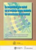 La seguridad y la salud en el trabajo como materia de enseñanza transversal. Guía para el profesorado de enseñanza secundaria.