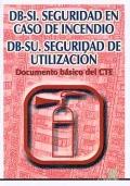 DB- SI Seguridad en Caso de Incendio. DB- SU Seguridad de Utilización.Documento básico del CTE