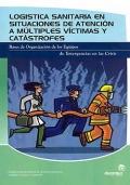 Logística sanitaria en situaciones de atención a múltiples víctimas y catástrofes. Bases de organización de los equipos de emergencias en las crisis.