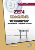 Zen coaching. Un revolucionario método para alcanzar tus metas y encontrar el equilibrio interior