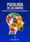 Psicología de los grupos. Fundamentos teóricos para la práctica e intervención grupal
