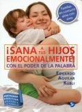 ¡ Sana a tus hijos emocionalmente! Con el poder de la palabra. Psicología positiva aplicada a la familia.