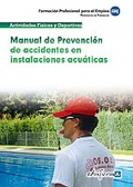 Manual de Prevención de Accidentes en Instalaciones Acuáticas. Propuestas de Formación. Formación Profesional para el Empleo.