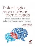Psicología de las nuevas tecnologías. De la adicción a Internet a la convivencia con robots.