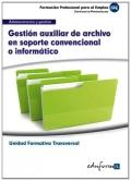 Gestión auxiliar de archivo en soporte convencional o informático. Unidad formativa transversal. Administración y gestión.