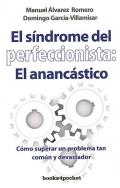 El síndrome del perfeccionista: el anancástico. Cómo superar un problema tan común y devastador.