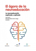 El ágora de la neuroeducación. La neuroeducación explicada y aplicada