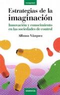 Estrategias de la imaginación. Innovación y conocimiento en las sociedades de control.