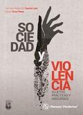 Sociedad y violencia. Sujetos, prácticas y discursos