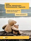 Amar. Atención - Mentalización - Automentalizacion - Regulación. Modelo de intervención en infantes de 0 a 6 años