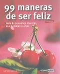 99 maneras de ser feliz. Guía de pequeños placeres que iluminan la vida.