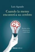 Cuando la mente encontró a su cerebro Escritos sobre neurociencia y psicología
