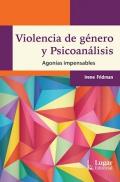 Violencia de género y psicoanálisis. Agonías impensables.