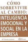 Cómo sobrevivir al cambio: inteligencia emocional  y social en la empresa.