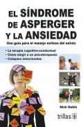 El síndrome de asperger y la ansiedad. Una guía para el manejo exitoso del estrés.