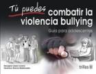 Tú puedes combatir la violencia bullying. Guía para adolescentes