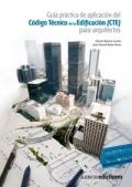 Guía práctica de aplicación del código técnico de la edificación (CTE) para arquitectos.