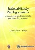 Sustentabilidad y psicología positiva. Una visión optimista de las conductas proambientales y prosociales.