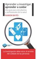 Aprender a investigar, aprender a cuidar. Una guía para estudiantes y profesionales de la salud.