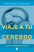 Viaje a tu cerebro. El arte de transformar tu mente
