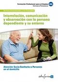 Interrelación, comunicación y observación con la persona dependiente y su entorno. Atención sociosanitaria a personas en el domicilio. Servicios socioculturales y a la comunidad.