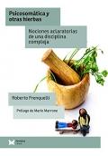 Psicosomática y otras hierbas. Nociones aclaratorias de una disciplina compleja