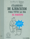 Cuaderno de ejercicios para vivir la ira en positivo