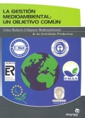 La Gestión Medioambiental: Un Objetivo Común. Cómo Reducir el Impacto Medioambiental de las Actividades Productivas.