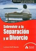 Sobrevivir a la separación y el divorcio. Cómo superar con éxito los primeros años de una nueva vida.