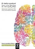 El daño cerebral invisible. Alteraciones cognitivas en TCE, ictus y otras lesiones cerebrales