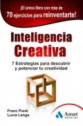 Inteligencia creativa. 7 estrategias para descubrir y potenciar tu creatividad.