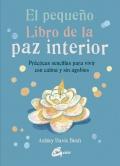El pequeño libro de la paz interior Prácticas sencillas para vivir con calma y sin agobios