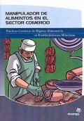 Manipulador de Alimentos en el Sector Comercio. Prácticas Correctas de Higiene Alimentaria en Establecimientos Minoristas