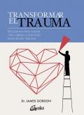 Transformar el trauma. Programa para sanar y recobrar la plenitud después del trauma