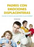 Padres con emociones displacenteras. Cuando la historia personal daña la parentalidad.