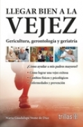 Llegar bien a la vejez. Gericultura, gerontología y geriatría