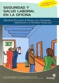 Seguridad y salud laboral en la oficina. Manual de prevención de Riesgos para el Empleado Administrativo de Entidades Financieras.